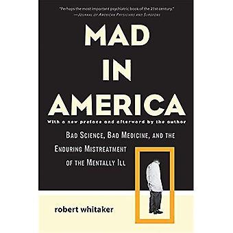 Mad en Amérique: mauvaise Science, Bad Medicine et la maltraitance durable des malades mentaux