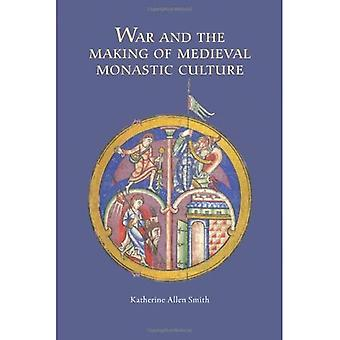 War and the Making of Medieval Monastic Culture (Studies in the History of Medieval Religion)