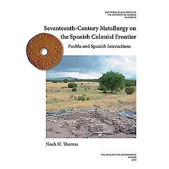 Zeventiende-eeuwse metallurgie op de Spaanse koloniale grens: Pueblo en Spaanse interacties (antropologische Papers)