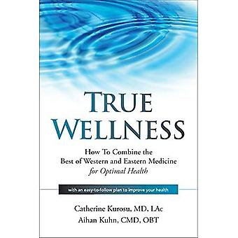 True Wellness: How to Combine the Best of Western and Eastern Medicine for Optimal Health� (True Wellness)