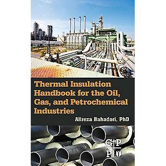 Thermal Insulation Handbook for the Oil Gas and Petrochemical Industries by Bahadori & Alireza