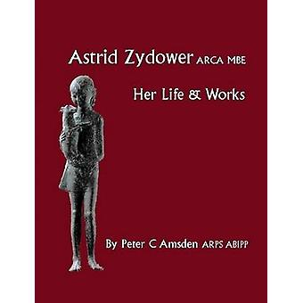 Astrid Zydower  Her Life  Works by Amsden & Peter