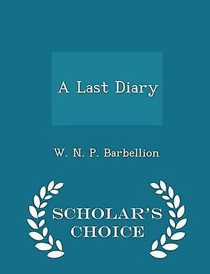 A Last Diary  Scholars Choice Edition by Barbellion & W. N. P.