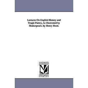 Palestras sobre história inglesa e poesia trágica, como ilustrado por Shakespeare. por Henry Reed. por Reed & Henry