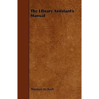 The Library Assistants Manual by Koch & Theodore W.