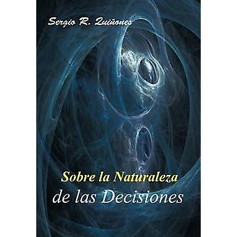 Sobre La Naturaleza de Las Decisiones by Qui Ones & Sergio R.