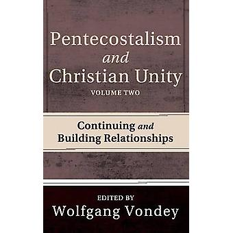 Pentecostalism and Christian Unity Volume 2 by Vondey & Wolfgang