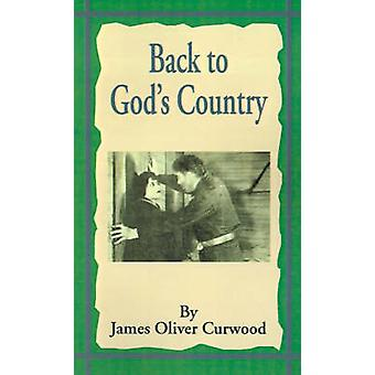 Back to Gods Country And Other Stories by Curwood & James Oliver