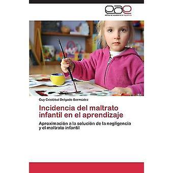 Incidencia del maltrato infantil nl el aprendizaje door Delgado Bermdez Guy Cristbal