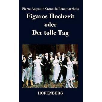 Figaros Hochzeit oder Der tolle Tag by Beaumarchais & Pierre Augustin Caron de