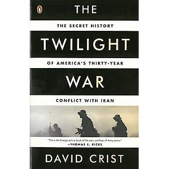 The Twilight War - The Secret History of America's Thirty-Year Conflic