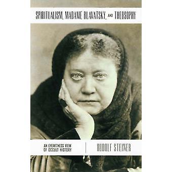 Spiritualism - Madame Blavatsky and Theosophy - An Eyewitness View of