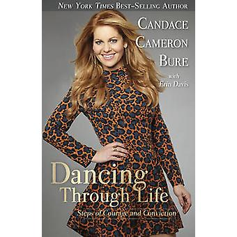 Dancing Through Life - Steps of Courage and Conviction by Candace Came