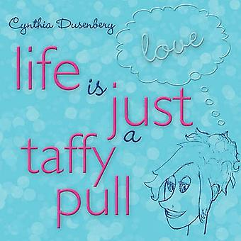 Life Is Just a Taffy Pull by Cynthia Dusenbery - 9781452500263 Book