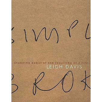 Stunning Debut of the Repairing of a Life by Leigh Davis - 9781877578