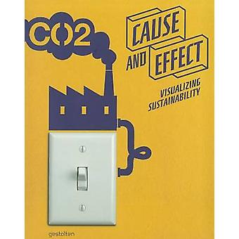 Cause and Effect - Visualizing Sustainability by Robert Klanten - S. E
