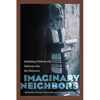 Vecinos imaginarios - mediando las relaciones polaco-judías después el Holo