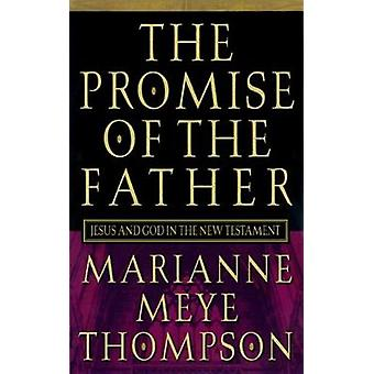 The Promise of the Father Jesus and God in the New Testament by Thompson & Marianne Meye