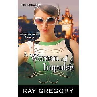 A Woman of Impulse Life Love and Lies Series Book 2 by Gregory & Kay