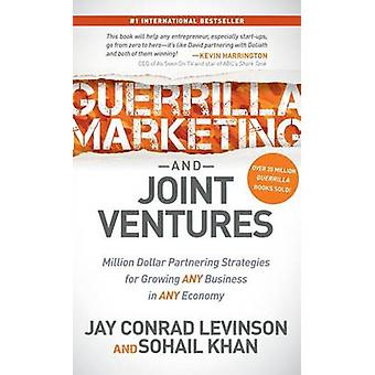 Guerrilla Marketing and Joint Ventures Million Dollar Partnering Strategies for Growing Any Business in Any Economy by Levinson & Jay Conrad
