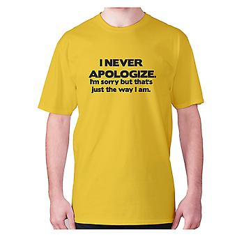 Mens funny t-shirt slogan tee sarcasm sarcastic humour - I never apologize. I'm sorry but that's just the way I am