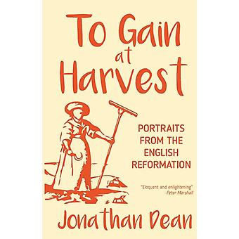 To Gain at Harvest Portraits from the English Reformation by Dean & Jonathan