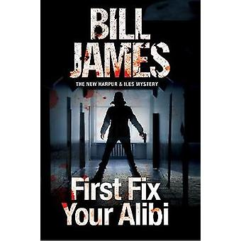 First Fix Your Alibi by Bill James