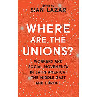 Where Are The Unions by Sian Lazar