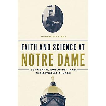 Faith and Science at Notre Dame John Zahm Evolution and the Catholic Church by Slattery & John P.