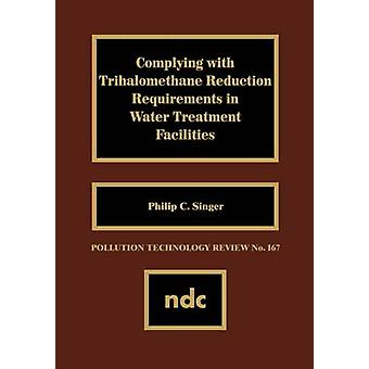 Complying with Trihalomethane Reduction Requirements in Water Treatment Facilities by Singer & Philip C.