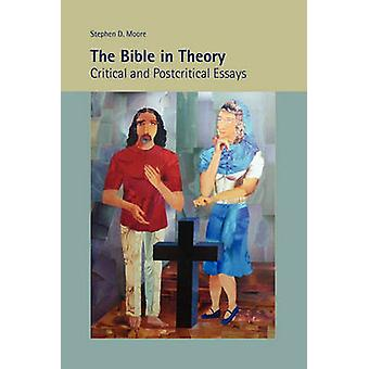 The Bible in Theory Critical and Postcritical Essays by Moore & Stephen D.