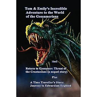 Tom  Emilys Incredible Adventure to the World of the Gossamerians by Price & David J.