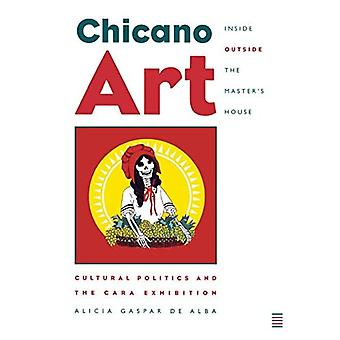 Chicano Art In/Out House Masters : politique culturelle et l'exposition de CARA