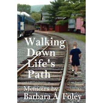 Walking Down Lifes Path  Memoirs by Foley & Barbara