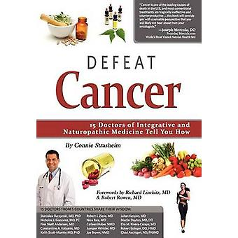 Defeat Cancer 15 Doctors of Integrative  Naturopathic Medicine Tell You How by Strasheim & Connie