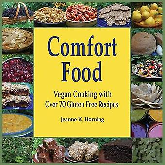 Comfort Food Vegan Cooking with Over 70 Gluten Free Recipes by Horning & Jeanne Kennedy