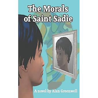 The Morals of Saint Sadie by Greenwell & Alan