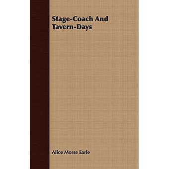 StageCoach And TavernDays by Earle & Alice Morse