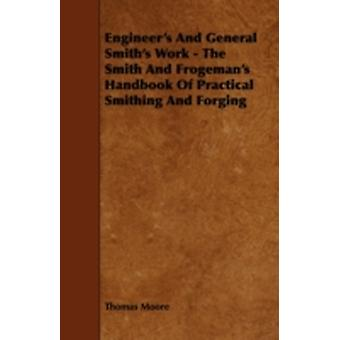 Engineers and General Smiths Work  The Smith and Frogemans Handbook of Practical Smithing and Forging by Moore & Thomas