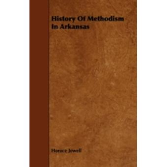 History Of Methodism In Arkansas by Jewell & Horace