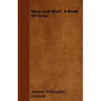 Warp And Woof  A Book Of Verse by Duffield & Samuel Willoughby