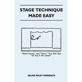 Stage Technique Made Easy by Morosco & Selma Paley