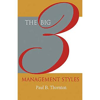 The Big 3 Management Styles by Thornton & Paul B.