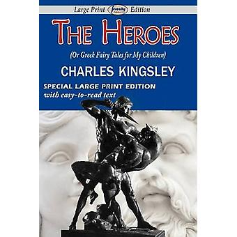 The Heroes or Greek Fairy Tales for My Children by Kingsley & Charles
