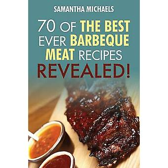 Barbecue Cookbook 70 Time Tested Barbecue Meat Recipes....Revealed by Michaels & Samantha