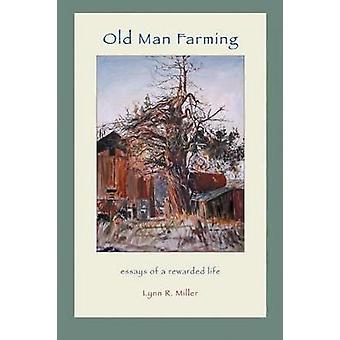 Old Man Farming Essays from a rewarded Life by Miller & Lynn R