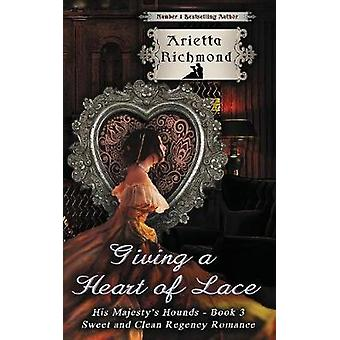 Giving a Heart of Lace Sweet and Clean Regency Romance by Richmond & Arietta