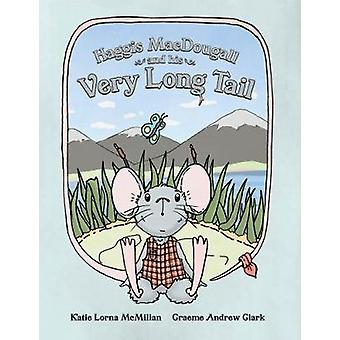 Haggis MacDougall and his Very Long Tail by McMillan & Katie Lorna