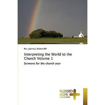 Interpreting the World to the Church Volume 1 by Seibert MD Rev. Joanna J.