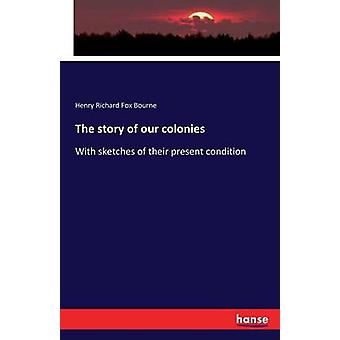 The story of our coloniesWith sketches of their present condition by Bourne & Henry Richard Fox